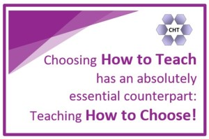 Choosing how to teach has an absolutely essential counterpart: teaching how to choose!