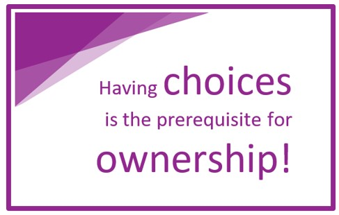 Having choices is the prerequisite for ownership!
